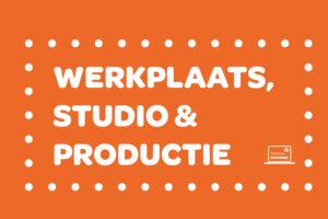 WERKPLAATS, STUDIO & PRODUCTIE KIJKLESSEN